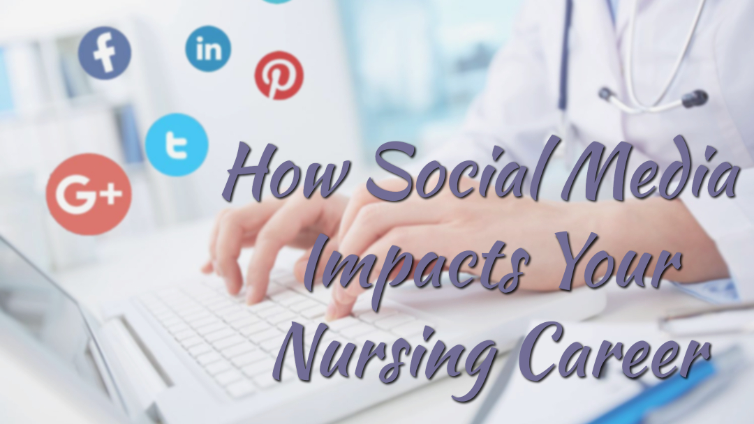How Social Media Impacts Your Nursing Career