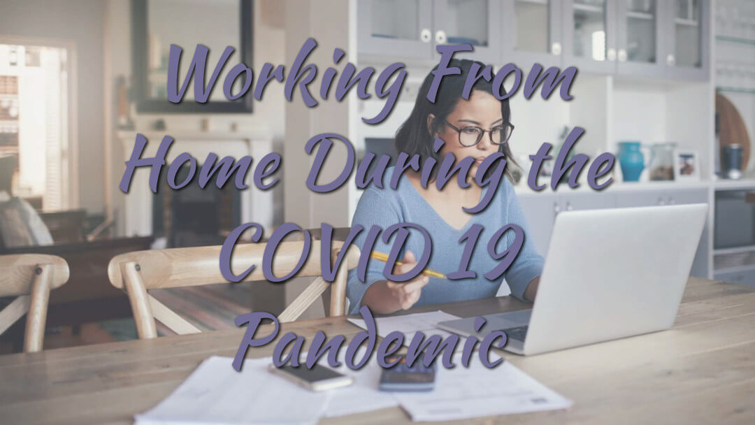 Working From Home During the COVID 19 Pandemic