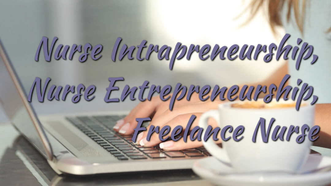 Nurse Intrapreneurship, Nurse Entrepreneurship, Freelance Nurse