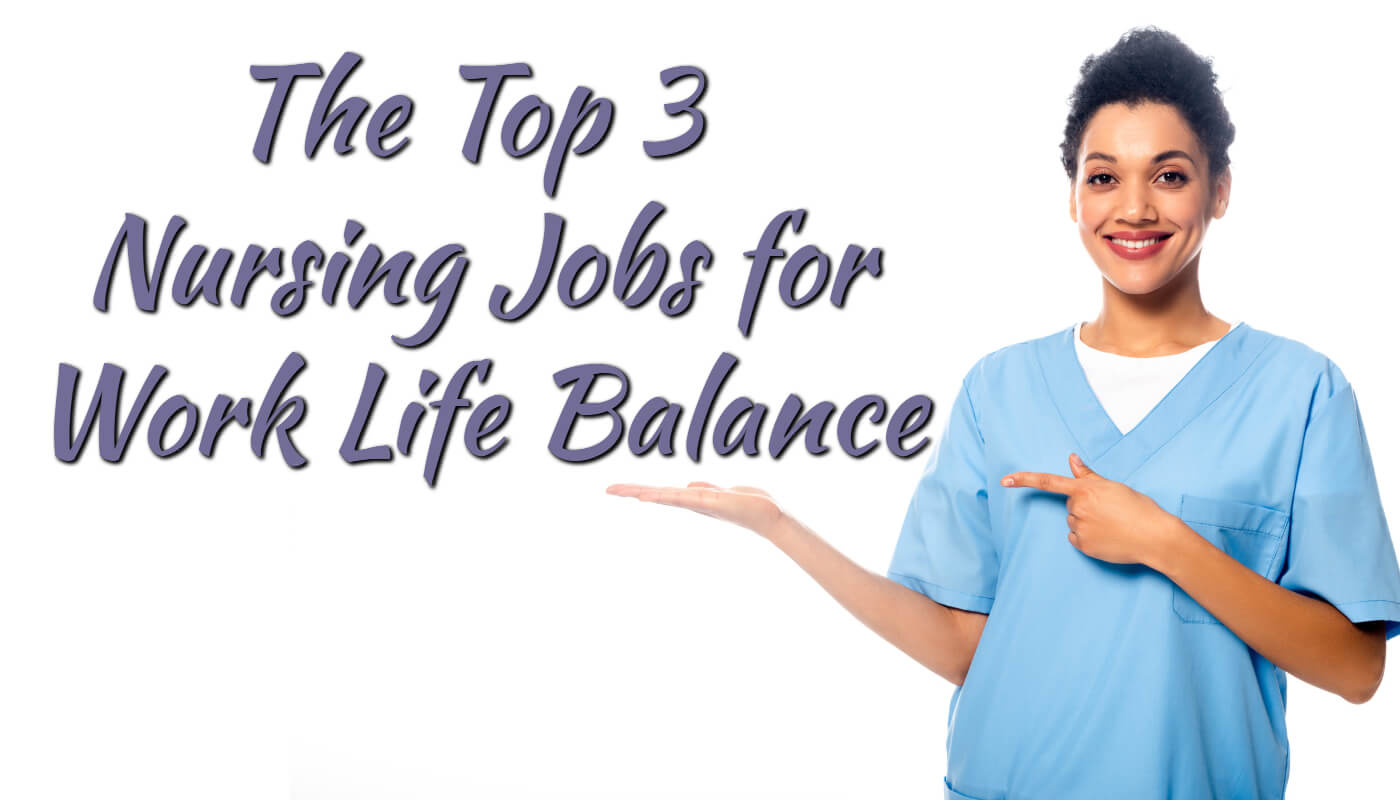 Top 3 Nursing Jobs for Work-Life Balance