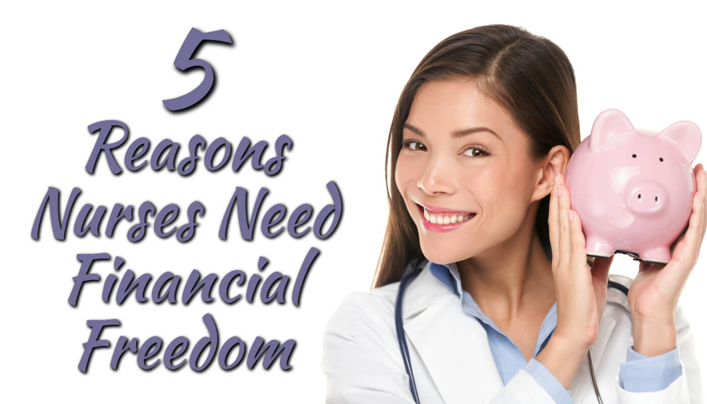 5 Reasons Nurses Need Financial Freedom