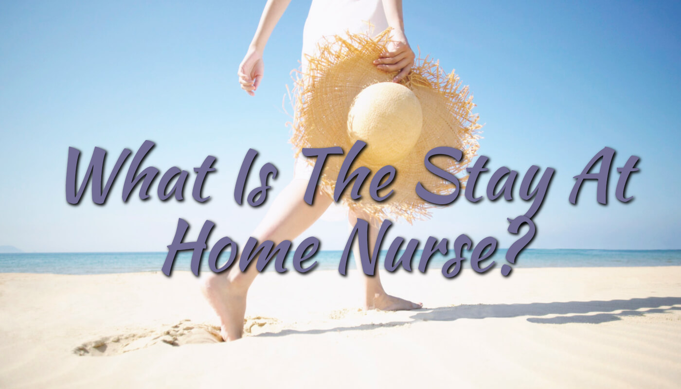 What Is The Stay At Home Nurse?