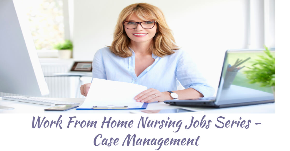 Work From Home Nursing Jobs Series - Case Management