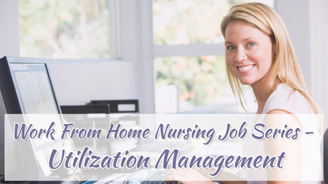 Work From Home Nursing Jobs Series - Utilization Management