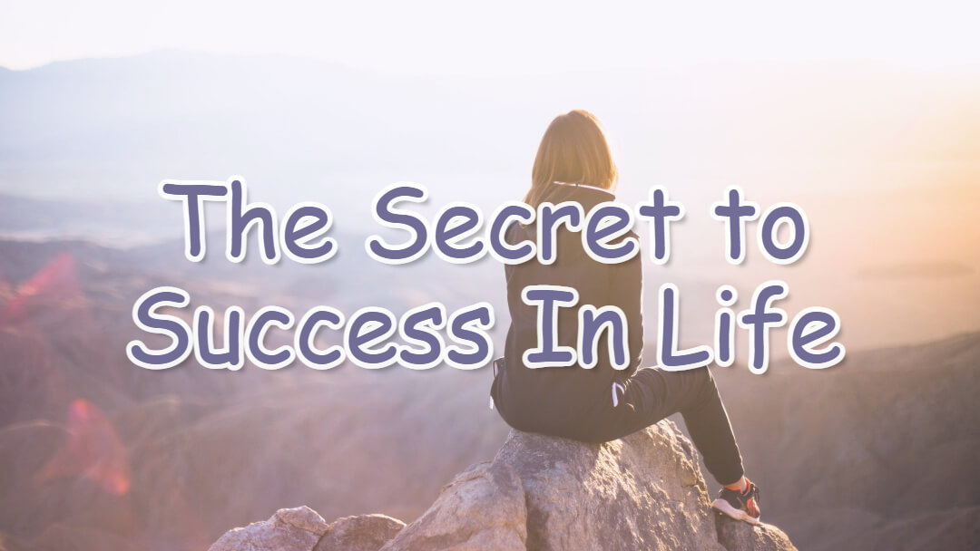 The Secret to Success In Life