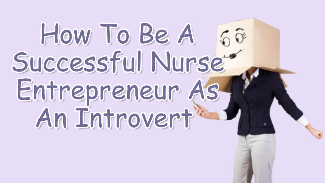 How To Be A Successful Nurse Entrepreneur As An Introvert