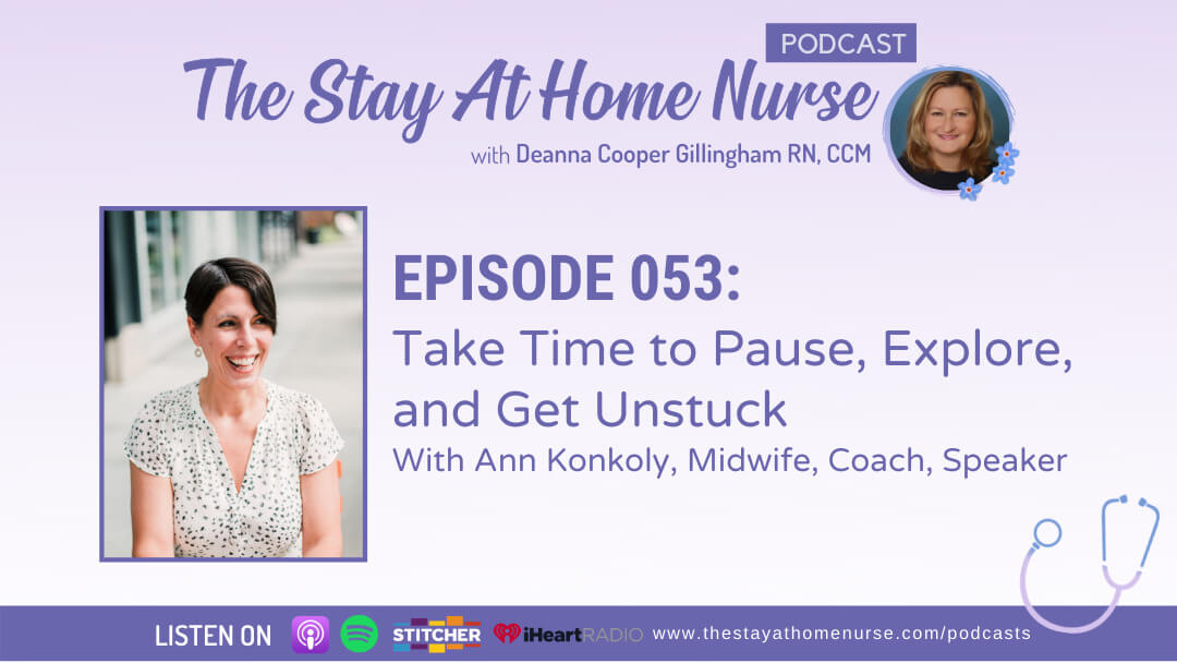 Take Time to Pause, Explore, and Get Unstuck With Ann Konkoly, Midwife, Coach, Speaker